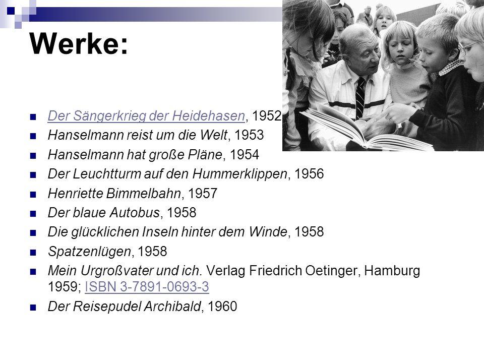 Werke: Der Sängerkrieg der Heidehasen, 1952 Der Sängerkrieg der Heidehasen Hanselmann reist um die Welt, 1953 Hanselmann hat große Pläne, 1954 Der Leu