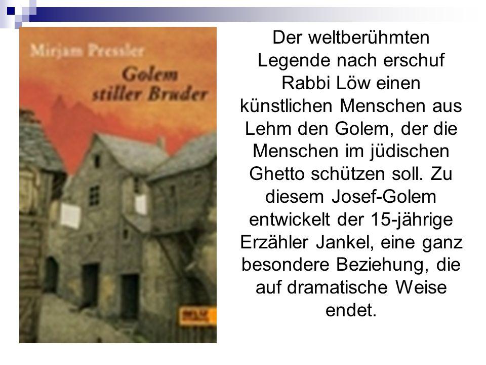 Der weltberühmten Legende nach erschuf Rabbi Löw einen künstlichen Menschen aus Lehm den Golem, der die Menschen im jüdischen Ghetto schützen soll. Zu