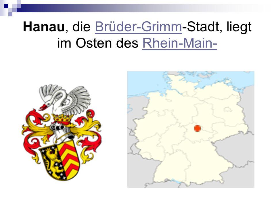 Hanau, die Brüder-Grimm-Stadt, liegt im Osten des Rhein-Main-Brüder-GrimmRhein-Main-
