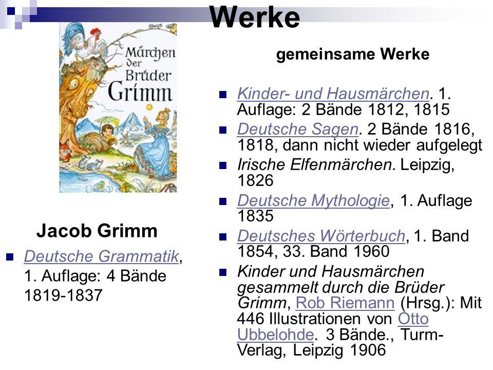 Werke Jacob Grimm Deutsche Grammatik, 1. Auflage: 4 Bände 1819-1837 Deutsche Grammatik gemeinsame Werke Kinder- und Hausmärchen. 1. Auflage: 2 Bände 1