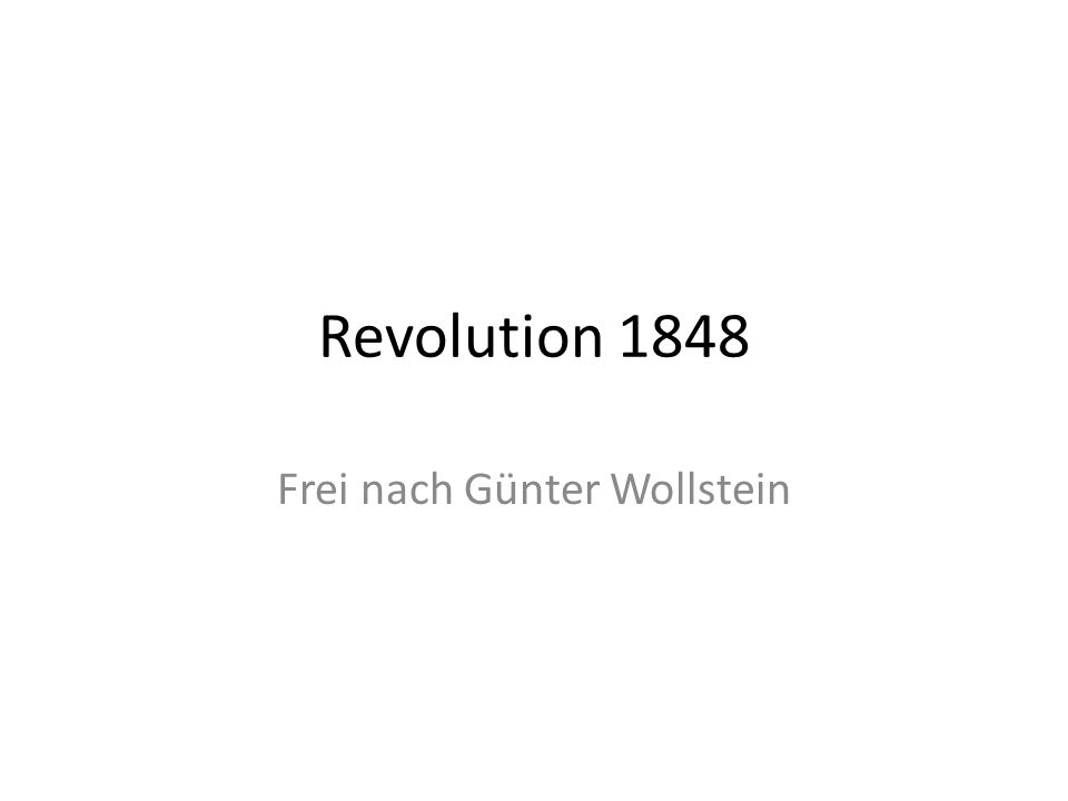 Revolution 1848 Frei nach Günter Wollstein