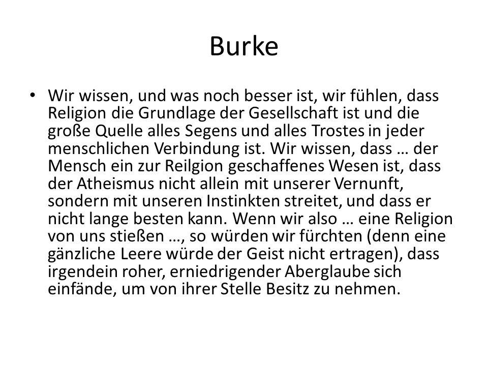 Burke Wir wissen, und was noch besser ist, wir fühlen, dass Religion die Grundlage der Gesellschaft ist und die große Quelle alles Segens und alles Tr