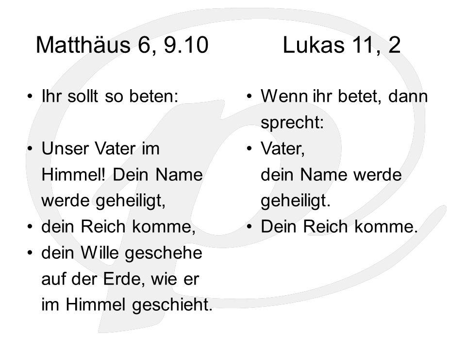 Matthäus 6, 9.10 Ihr sollt so beten: Unser Vater im Himmel.