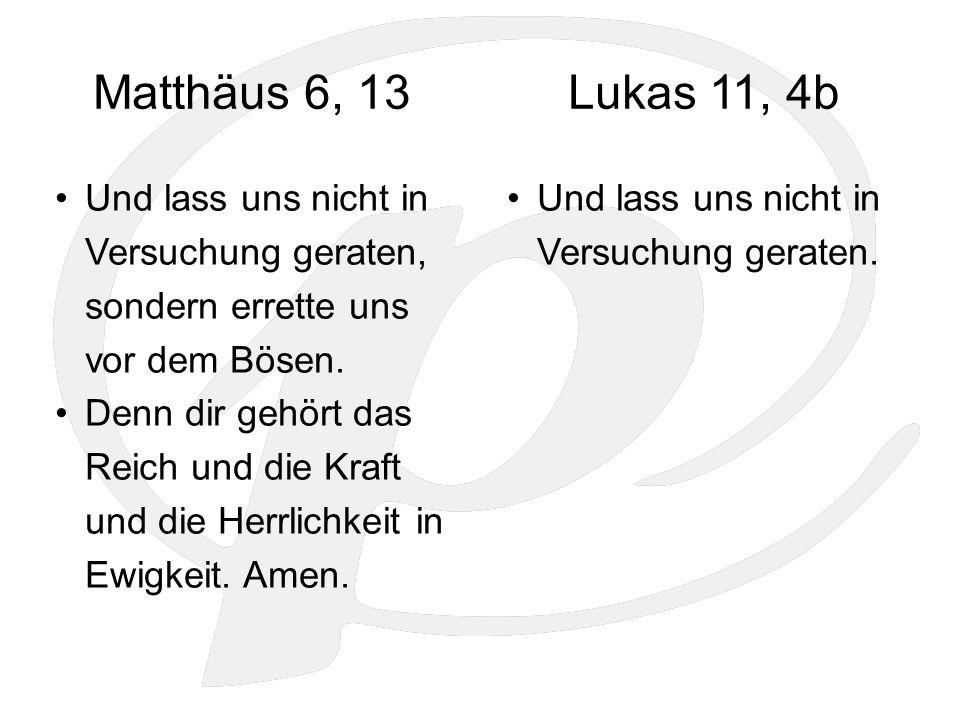 Matthäus 6, 13 Und lass uns nicht in Versuchung geraten, sondern errette uns vor dem Bösen.