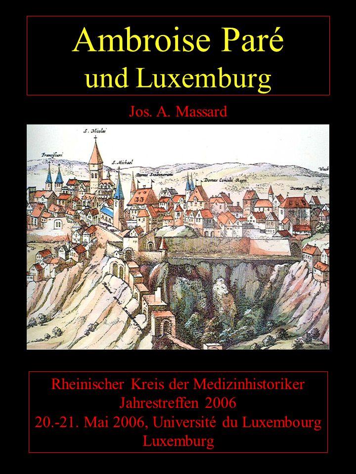 Ambroise Paré und Luxemburg Rheinischer Kreis der Medizinhistoriker Jahrestreffen 2006 20.-21. Mai 2006, Université du Luxembourg Luxemburg Jos. A. Ma