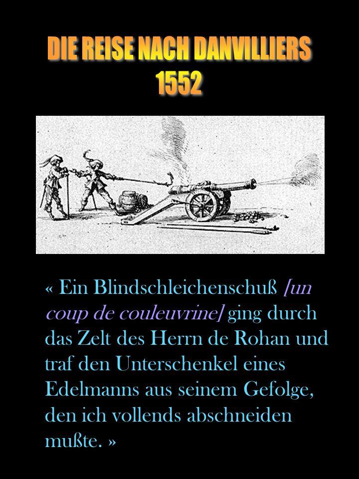 « Ein Blindschleichenschuß [un coup de couleuvrine] ging durch das Zelt des Herrn de Rohan und traf den Unterschenkel eines Edelmanns aus seinem Gefol