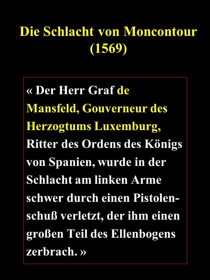 « Der Herr Graf de Mansfeld, Gouverneur des Herzogtums Luxemburg, Ritter des Ordens des Königs von Spanien, wurde in der Schlacht am linken Arme schwe