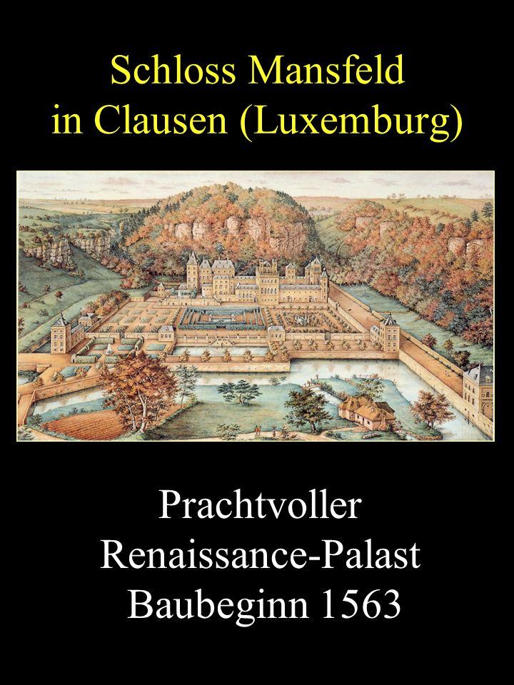 Schloss Mansfeld in Clausen (Luxemburg) Prachtvoller Renaissance-Palast Baubeginn 1563