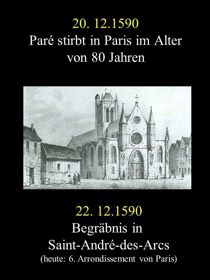 20. 12.1590 Paré stirbt in Paris im Alter von 80 Jahren 22. 12.1590 Begräbnis in Saint-André-des-Arcs (heute: 6. Arrondissement von Paris)