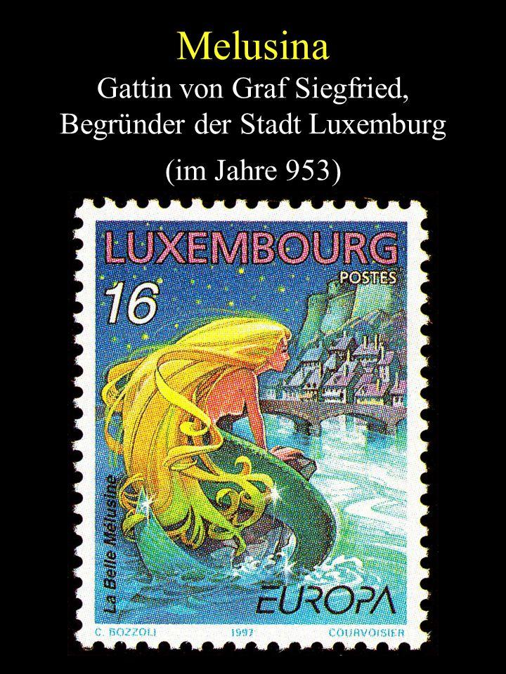 Melusina Gattin von Graf Siegfried, Begründer der Stadt Luxemburg (im Jahre 953)