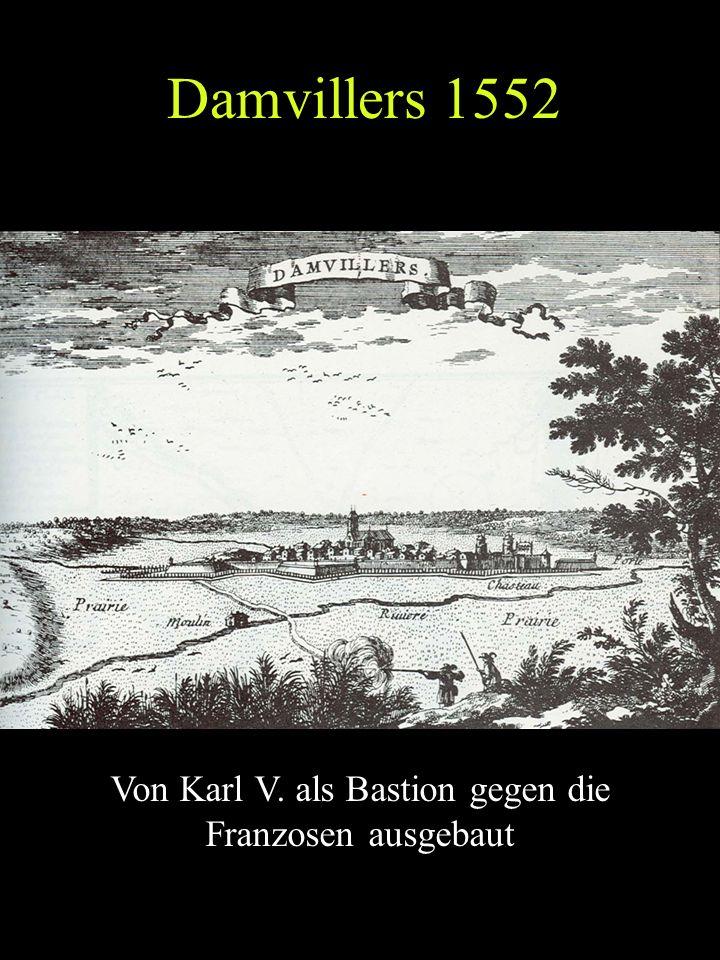 Damvillers 1552 Von Karl V. als Bastion gegen die Franzosen ausgebaut
