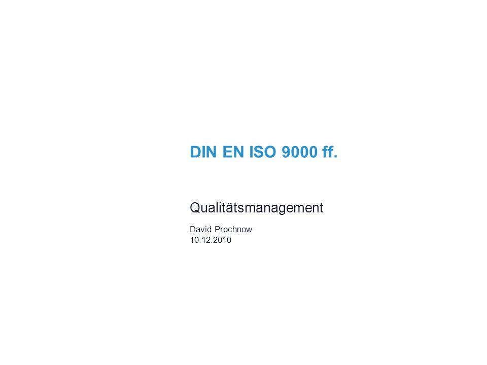 DIN EN ISO 9000 ff. Qualitätsmanagement David Prochnow 10.12.2010