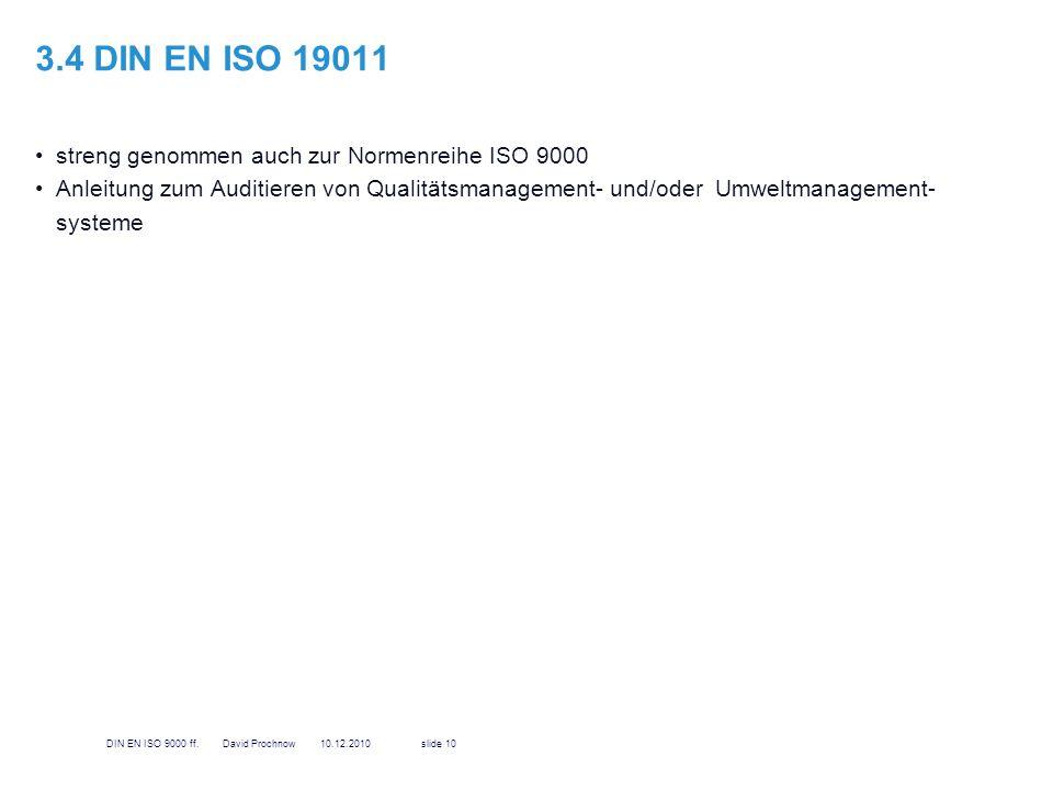 3.4 DIN EN ISO 19011 streng genommen auch zur Normenreihe ISO 9000 Anleitung zum Auditieren von Qualitätsmanagement- und/oder Umweltmanagement- system