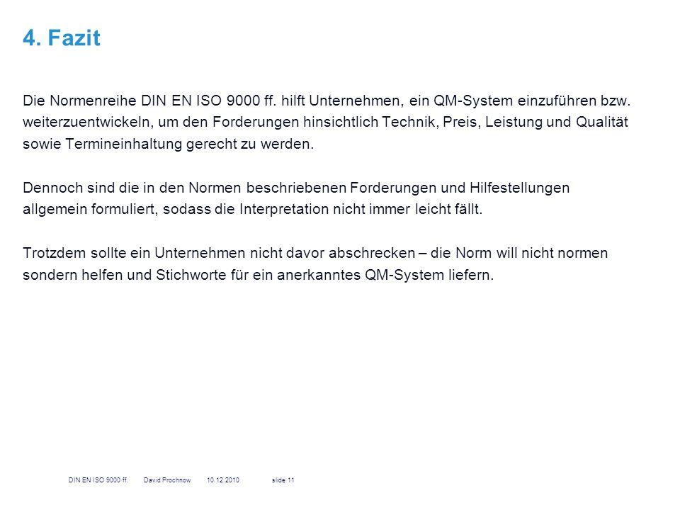 4. Fazit Die Normenreihe DIN EN ISO 9000 ff. hilft Unternehmen, ein QM-System einzuführen bzw. weiterzuentwickeln, um den Forderungen hinsichtlich Tec