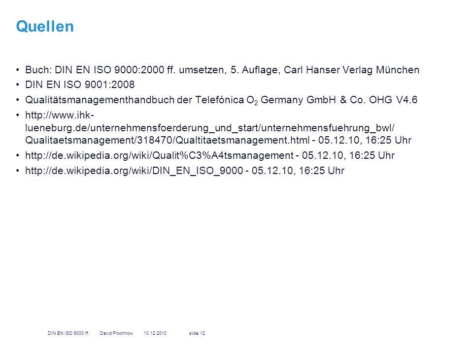 Quellen Buch: DIN EN ISO 9000:2000 ff. umsetzen, 5. Auflage, Carl Hanser Verlag München DIN EN ISO 9001:2008 Qualitätsmanagementhandbuch der Telefónic