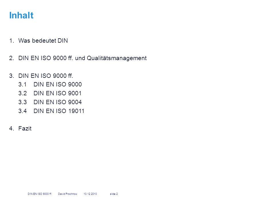 Inhalt 1.Was bedeutet DIN 2.DIN EN ISO 9000 ff. und Qualitätsmanagement 3.DIN EN ISO 9000 ff. 3.1DIN EN ISO 9000 3.2DIN EN ISO 9001 3.3 DIN EN ISO 900