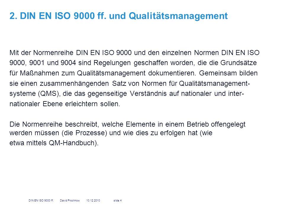 2. DIN EN ISO 9000 ff. und Qualitätsmanagement Mit der Normenreihe DIN EN ISO 9000 und den einzelnen Normen DIN EN ISO 9000, 9001 und 9004 sind Regelu