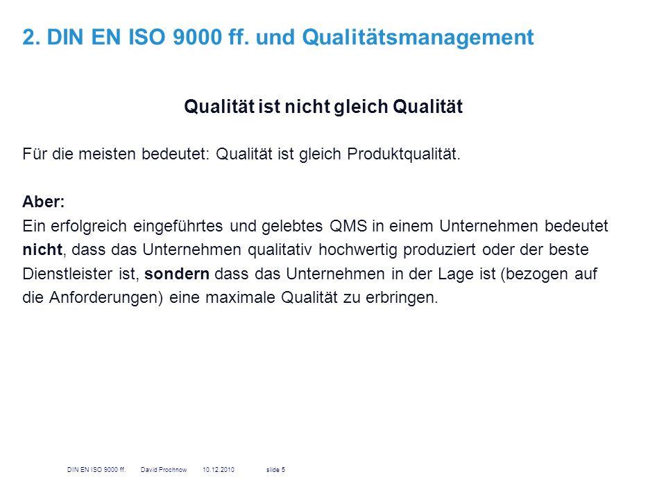 2. DIN EN ISO 9000 ff. und Qualitätsmanagement Qualität ist nicht gleich Qualität Für die meisten bedeutet: Qualität ist gleich Produktqualität. Aber: