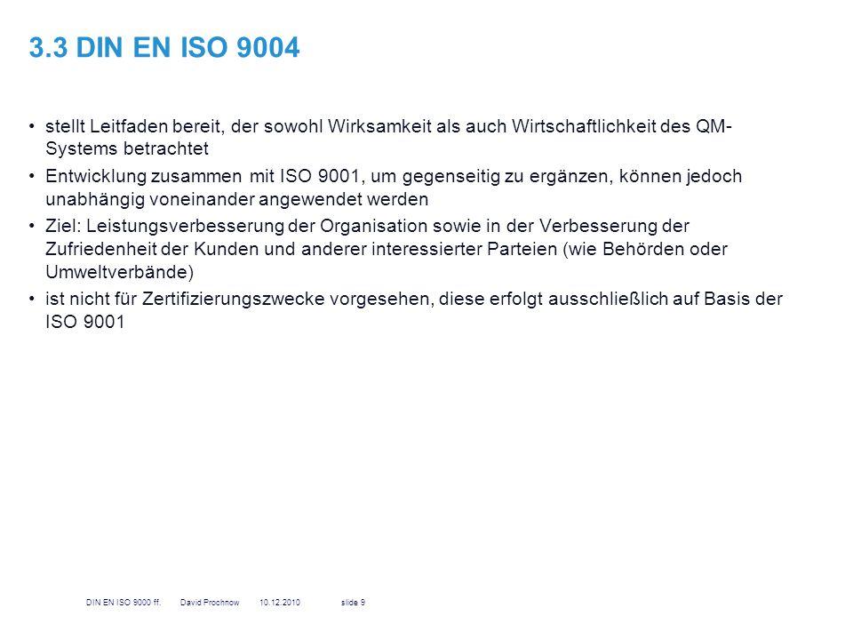 3.4 DIN EN ISO 19011 streng genommen auch zur Normenreihe ISO 9000 Anleitung zum Auditieren von Qualitätsmanagement- und/oder Umweltmanagement- systeme 10DIN EN ISO 9000 ff.