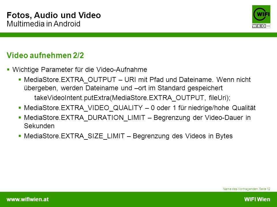 www.wifiwien.atWIFI Wien Fotos, Audio und Video Multimedia in Android Video aufnehmen 2/2  Wichtige Parameter für die Video-Aufnahme  MediaStore.EXT