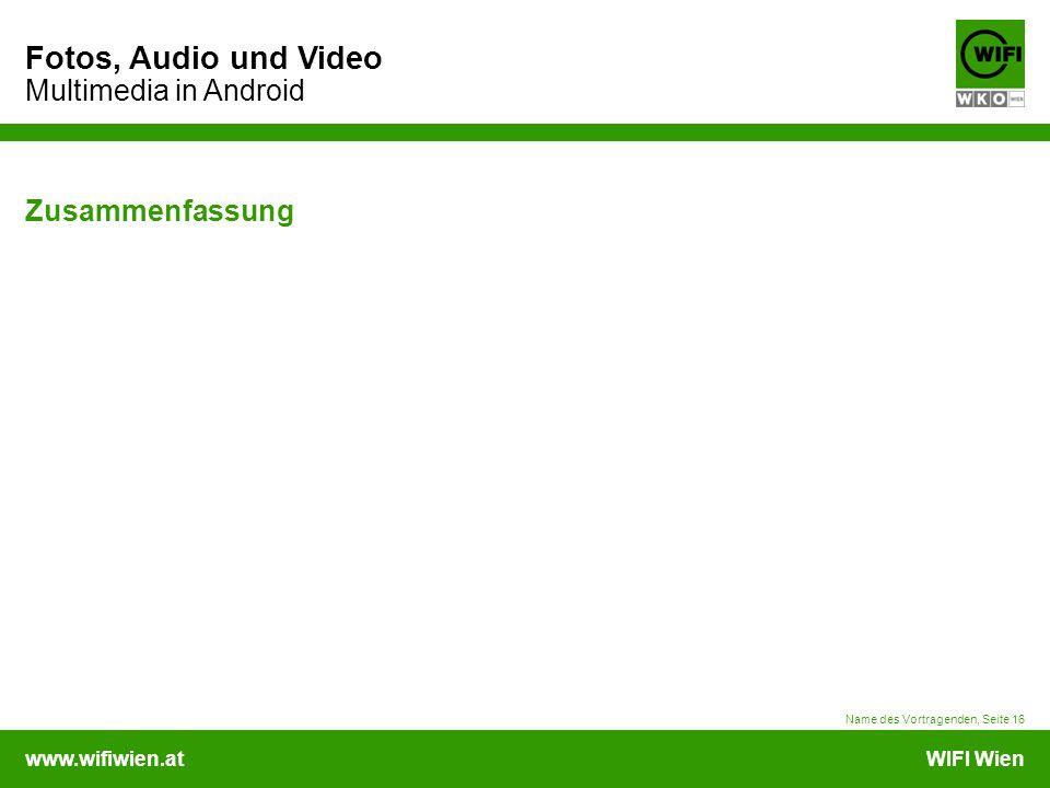 www.wifiwien.atWIFI Wien Fotos, Audio und Video Multimedia in Android Name des Vortragenden, Seite 16 Zusammenfassung