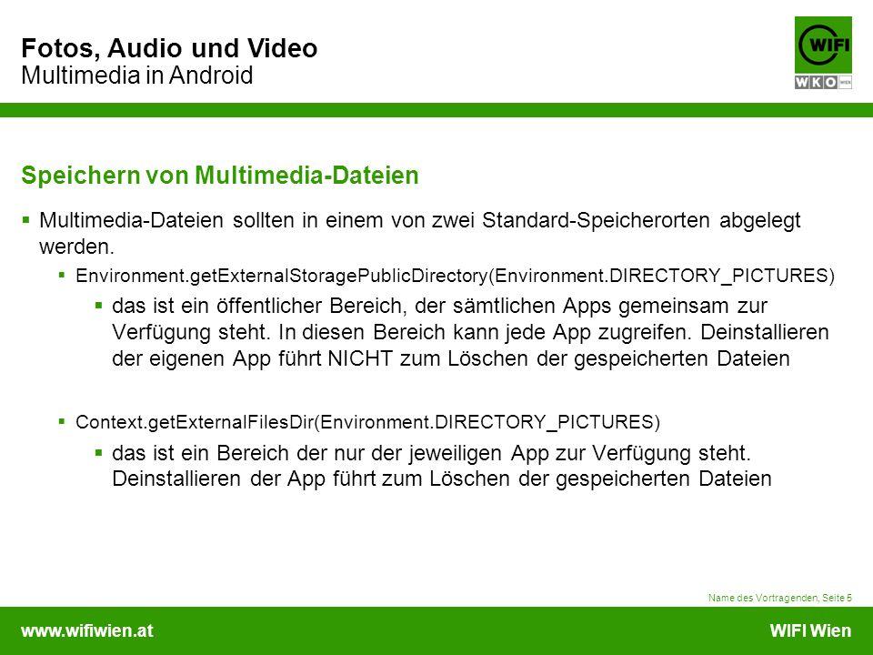 www.wifiwien.atWIFI Wien Fotos, Audio und Video Multimedia in Android Speichern von Multimedia-Dateien  Multimedia-Dateien sollten in einem von zwei Standard-Speicherorten abgelegt werden.