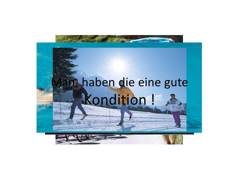 Schnelligkeit Kraft Beweglichkeit Koordination Ausdauer Kondition Man, haben die eine gute Kondition !