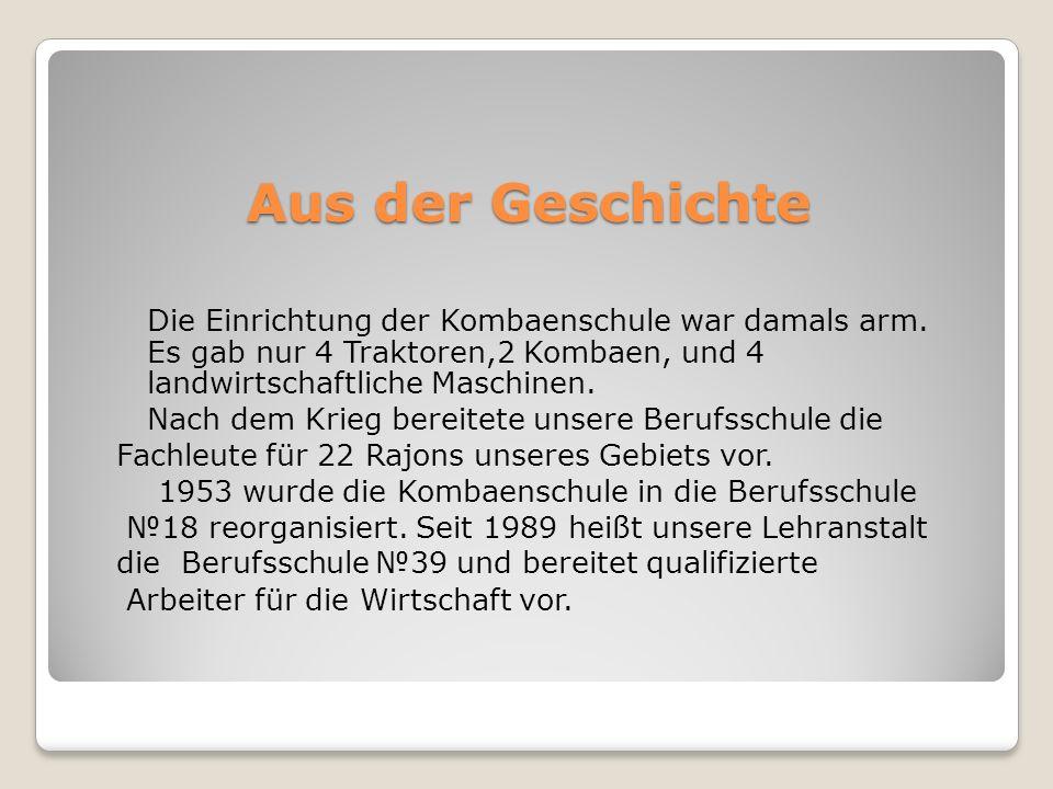 Aus der Geschichte Die Einrichtung der Kombaenschule war damals arm. Es gab nur 4 Traktoren,2 Kombaen, und 4 landwirtschaftliche Maschinen. Nach dem K