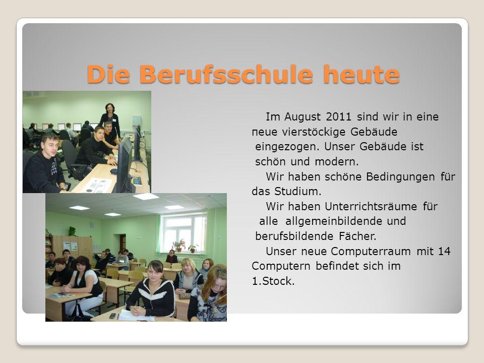 Die Berufsschule heute Im August 2011 sind wir in eine пeue vierstöckige Gebäude eingezogen. Unser Gebäude ist schön und modern. Wir haben schöne Bedi