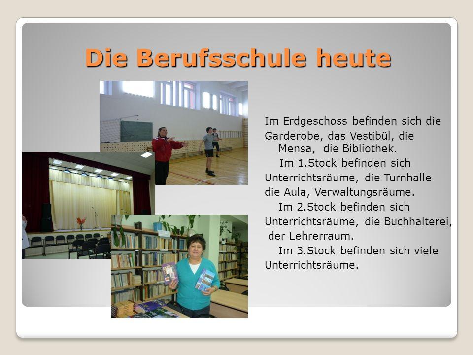 Die Berufsschule heute Im Erdgeschoss befinden sich die Garderobe, das Vestibül, die Mensa, die Bibliothek. Im 1.Stock befinden sich Unterrichtsräume,