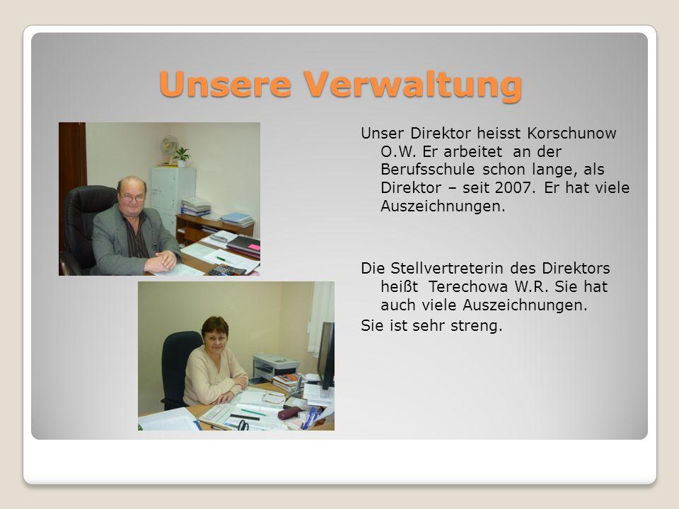 Unsere Verwaltung Unser Direktor heisst Korschunow O.W. Er arbeitet an der Berufsschule schon lange, als Direktor – seit 2007. Er hat viele Auszeichnu