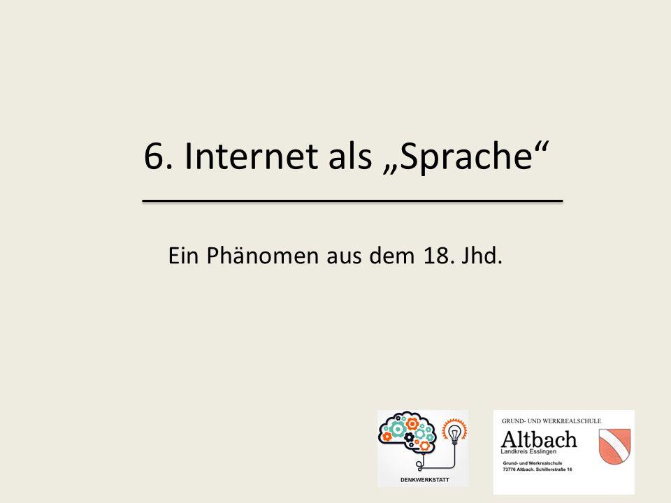"""Ein Phänomen aus dem 18. Jhd. 6. Internet als """"Sprache"""