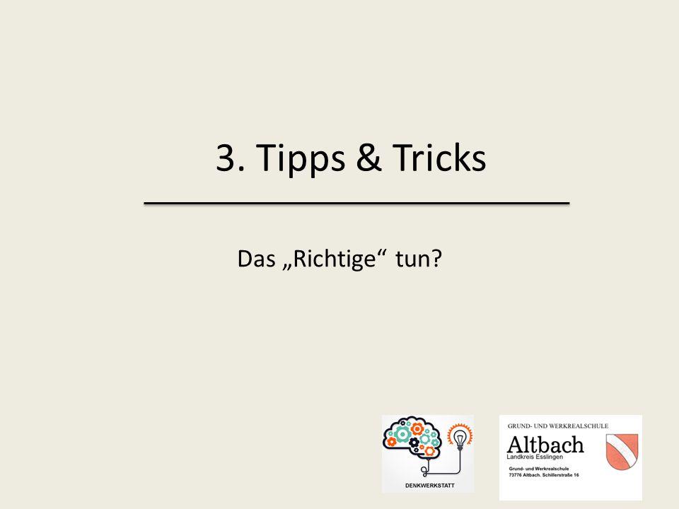 """Das """"Richtige tun? 3. Tipps & Tricks"""
