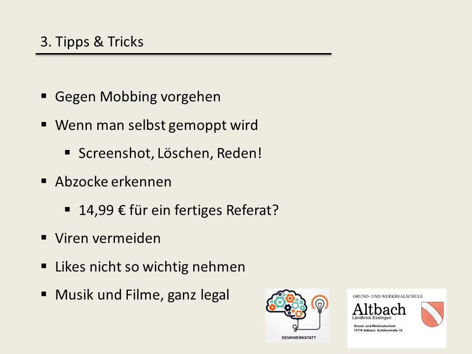 3. Tipps & Tricks  Gegen Mobbing vorgehen  Wenn man selbst gemoppt wird  Screenshot, Löschen, Reden!  Abzocke erkennen  14,99 € für ein fertiges
