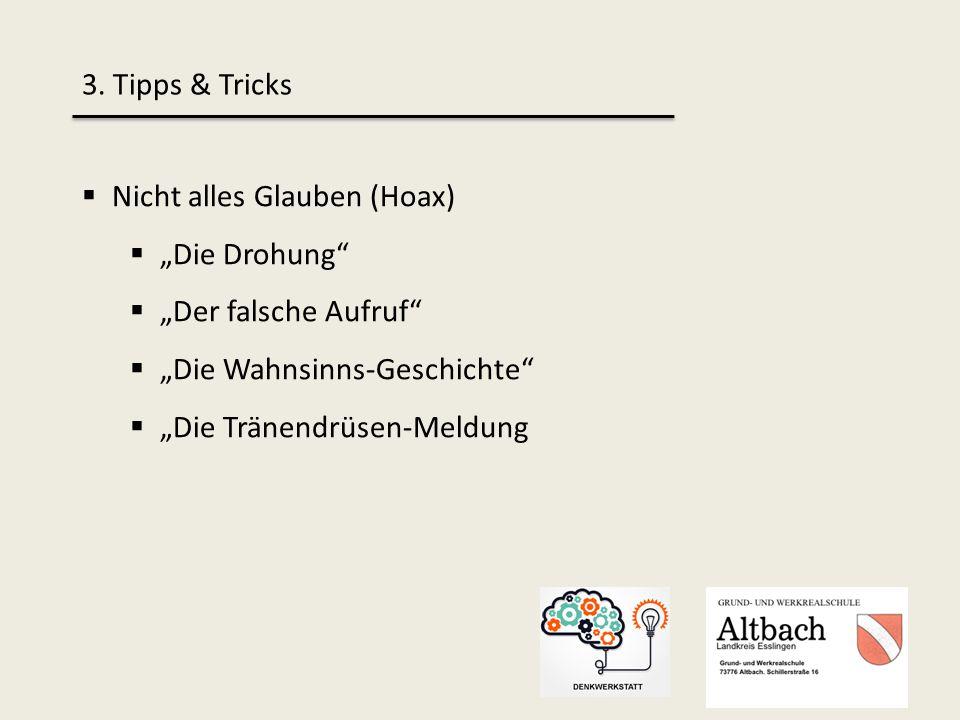 """3. Tipps & Tricks  Nicht alles Glauben (Hoax)  """"Die Drohung""""  """"Der falsche Aufruf""""  """"Die Wahnsinns-Geschichte""""  """"Die Tränendrüsen-Meldung"""