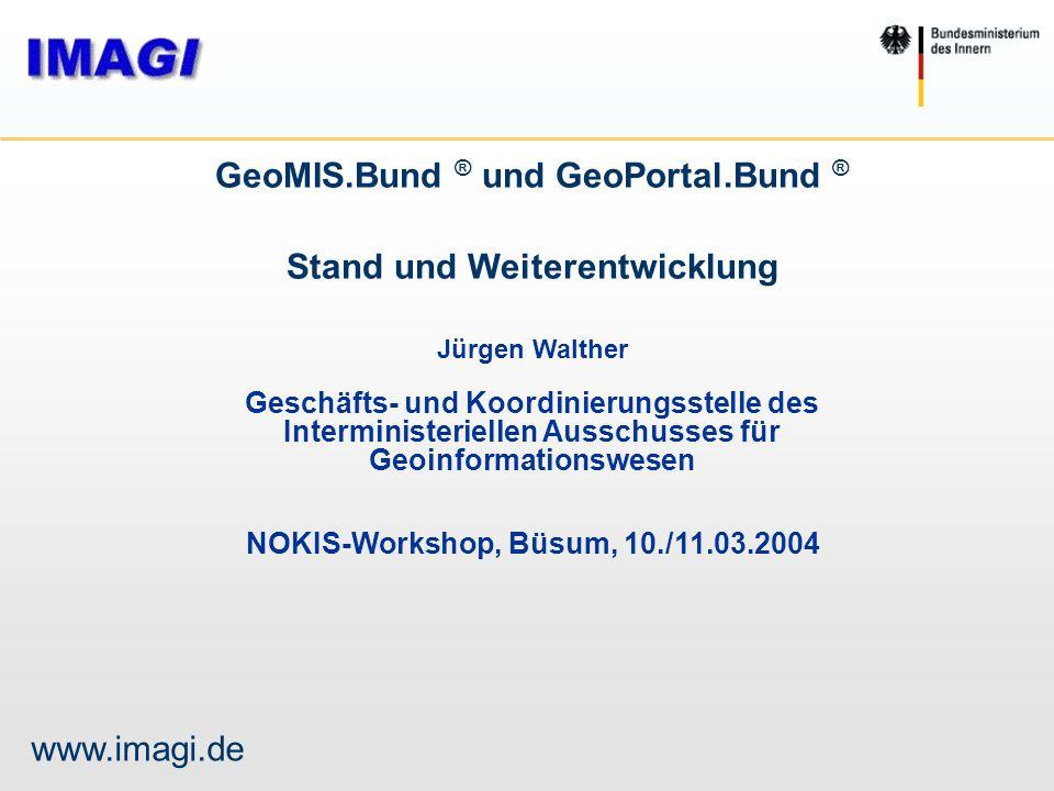 GeoMIS.Bund ® und GeoPortal.Bund ® Stand und Weiterentwicklung Jürgen Walther Geschäfts- und Koordinierungsstelle des Interministeriellen Ausschusses