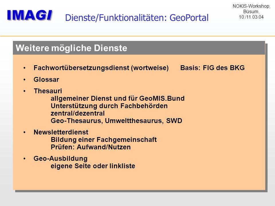 Weitere mögliche Dienste Dienste/Funktionalitäten: GeoPortal Fachwortübersetzungsdienst (wortweise) Basis: FIG des BKG Glossar Thesauri allgemeiner Di
