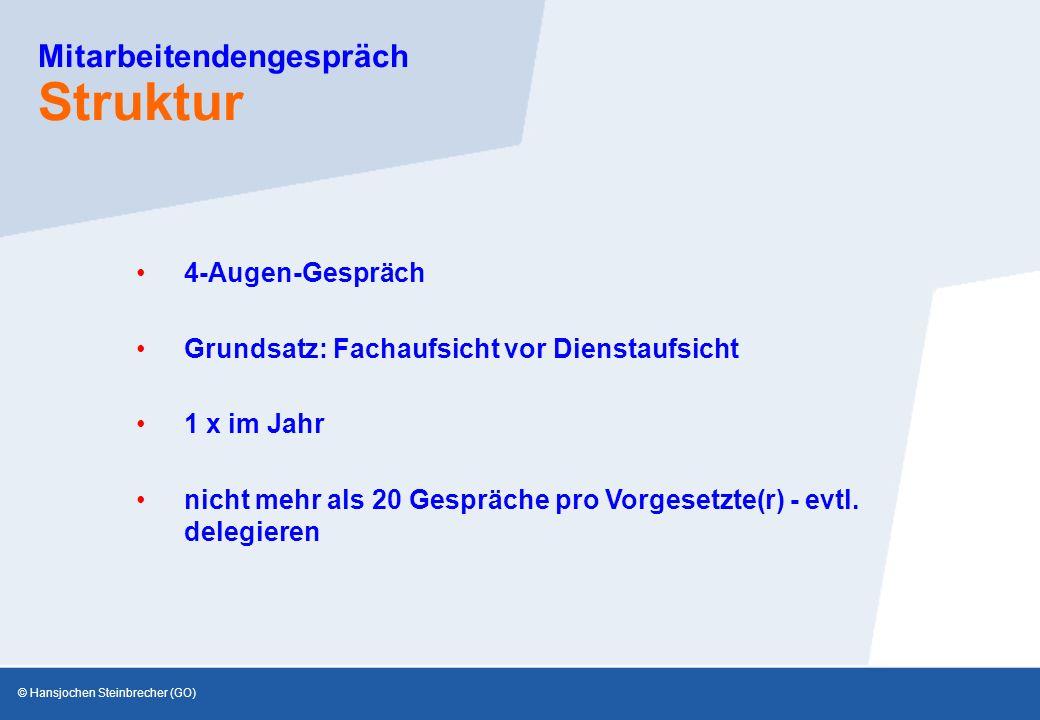 © Hansjochen Steinbrecher (GO) Mitarbeitendengespräch Struktur Grundsatz: Fachaufsicht vor Dienstaufsicht 4-Augen-Gespräch 1 x im Jahr nicht mehr als 20 Gespräche pro Vorgesetzte(r) - evtl.