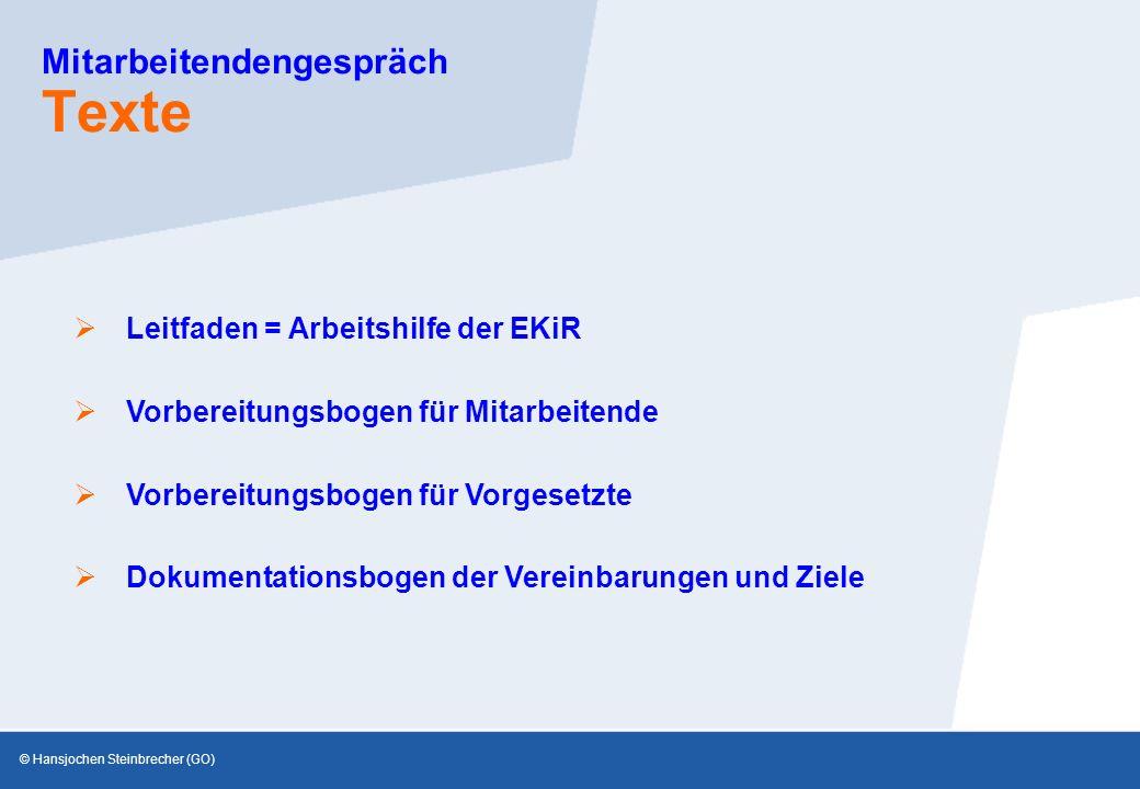 © Hansjochen Steinbrecher (GO) Mitarbeitendengespräch Texte  Leitfaden = Arbeitshilfe der EKiR  Vorbereitungsbogen für Mitarbeitende  Vorbereitungsbogen für Vorgesetzte  Dokumentationsbogen der Vereinbarungen und Ziele