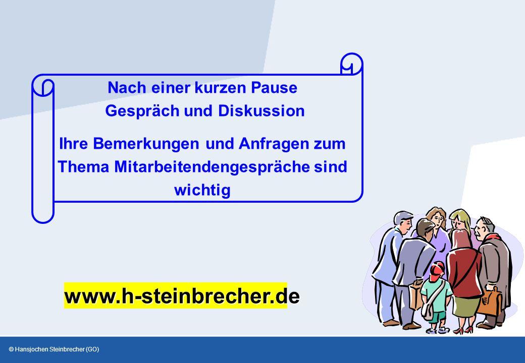 © Hansjochen Steinbrecher (GO) Nach einer kurzen Pause Gespräch und Diskussion Ihre Bemerkungen und Anfragen zum Thema Mitarbeitendengespräche sind wichtig www.h-steinbrecher.de