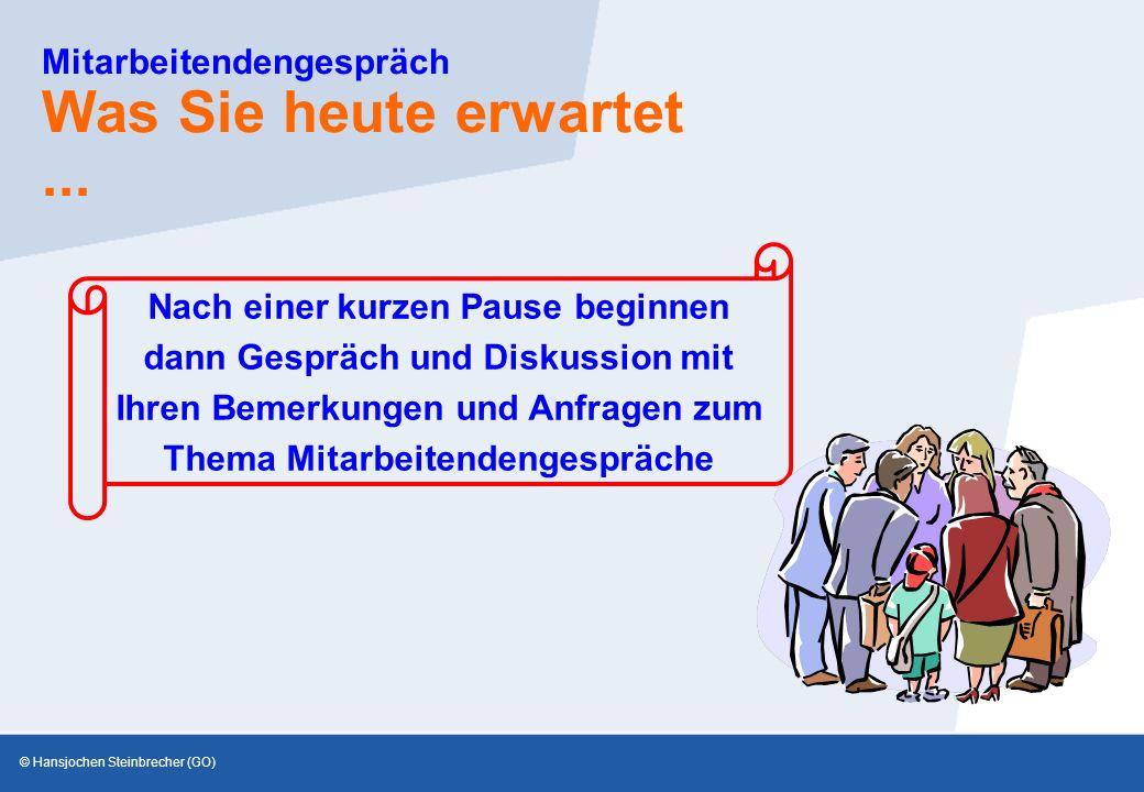 © Hansjochen Steinbrecher (GO) Mitarbeitendengespräch Was Sie heute erwartet...