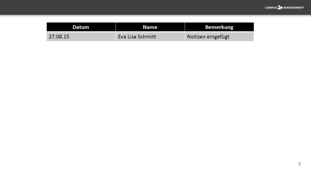 1 DatumNameBemerkung 27.08.15Eva Lisa SchmittNotizen eingefügt