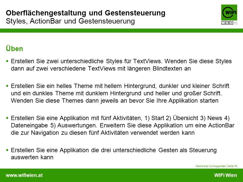 www.wifiwien.atWIFI Wien Oberflächengestaltung und Gestensteuerung Styles, ActionBar und Gestensteuerung Üben  Erstellen Sie zwei unterschiedliche Styles für TextViews.