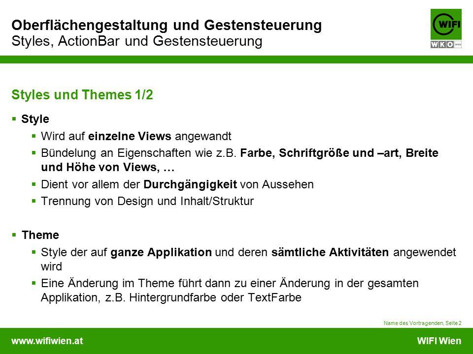www.wifiwien.atWIFI Wien Oberflächengestaltung und Gestensteuerung Styles, ActionBar und Gestensteuerung Styles und Themes 1/2  Style  Wird auf einzelne Views angewandt  Bündelung an Eigenschaften wie z.B.