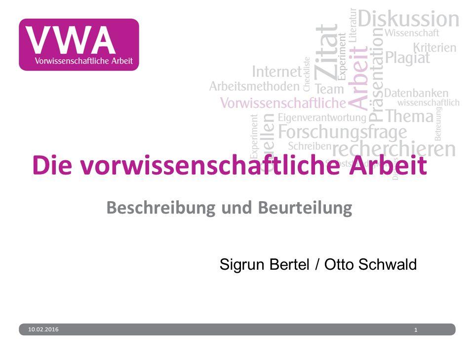Die vorwissenschaftliche Arbeit Beschreibung und Beurteilung Sigrun Bertel / Otto Schwald 10.02.20161