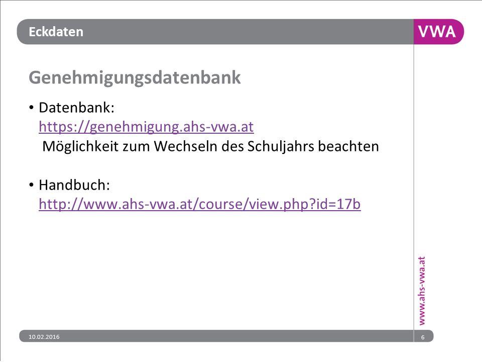 Eckdaten Genehmigungsdatenbank Datenbank: https://genehmigung.ahs-vwa.at https://genehmigung.ahs-vwa.at Möglichkeit zum Wechseln des Schuljahrs beachten Handbuch: http://www.ahs-vwa.at/course/view.php?id=17b http://www.ahs-vwa.at/course/view.php?id=17b 610.02.2016