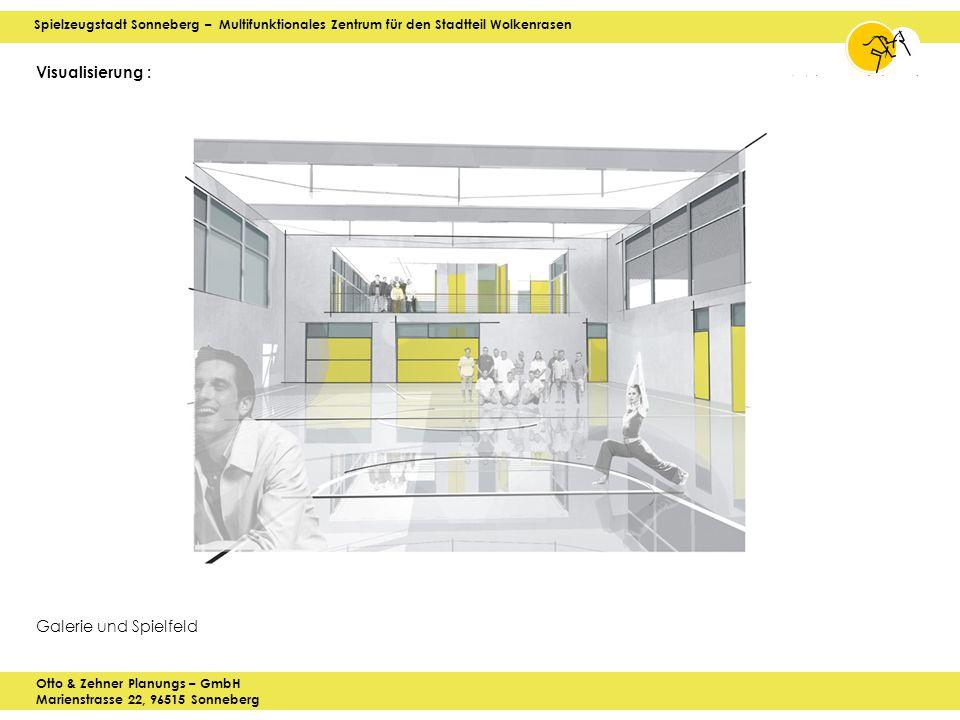 Spielzeugstadt Sonneberg – Multifunktionales Zentrum für den Stadtteil Wolkenrasen Otto & Zehner Planungs – GmbH Marienstrasse 22, 96515 Sonneberg Visualisierung : Galerie und Spielfeld