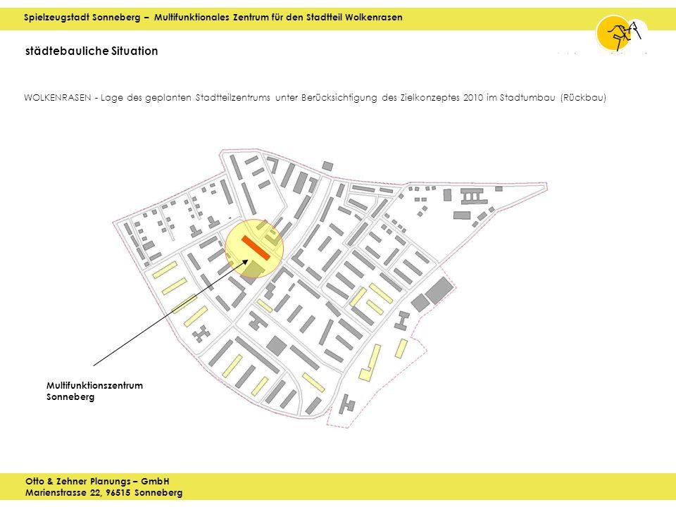 Spielzeugstadt Sonneberg – Multifunktionales Zentrum für den Stadtteil Wolkenrasen Otto & Zehner Planungs – GmbH Marienstrasse 22, 96515 Sonneberg städtebauliche Situation WOLKENRASEN - Lage des geplanten Stadtteilzentrums unter Berücksichtigung des Zielkonzeptes 2010 im Stadtumbau (Rückbau) Multifunktionszentrum Sonneberg