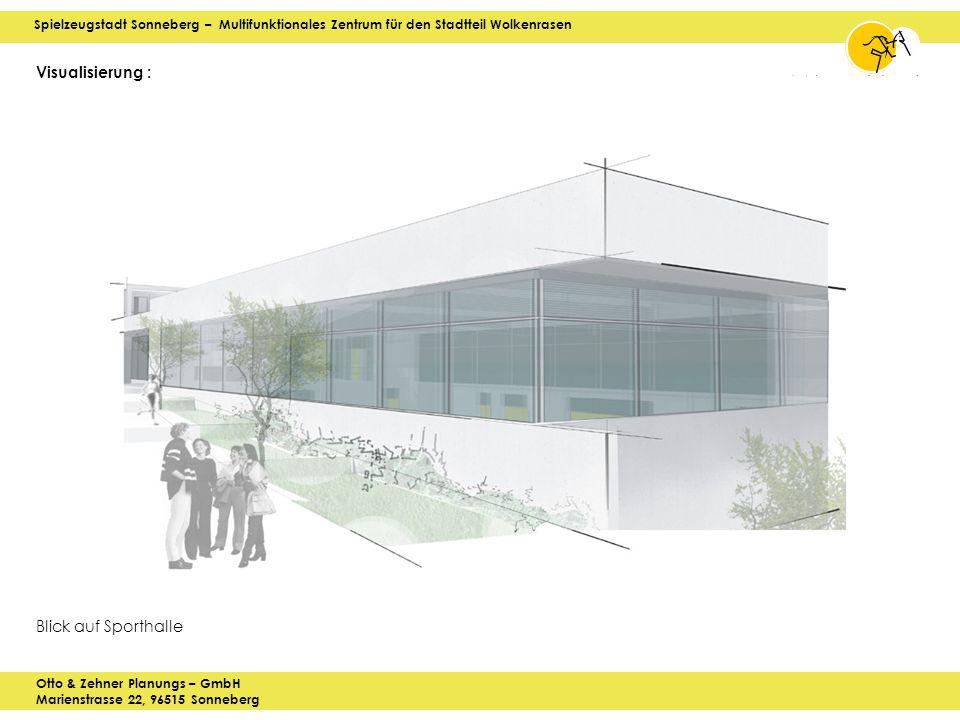 Spielzeugstadt Sonneberg – Multifunktionales Zentrum für den Stadtteil Wolkenrasen Otto & Zehner Planungs – GmbH Marienstrasse 22, 96515 Sonneberg Visualisierung : Blick auf Sporthalle