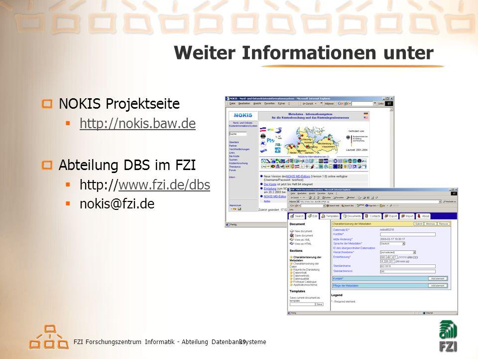 FZI Forschungszentrum Informatik - Abteilung Datenbanksysteme39 Weiter Informationen unter NOKIS Projektseite  http://nokis.baw.de http://nokis.baw.de Abteilung DBS im FZI  http://www.fzi.de/dbswww.fzi.de/dbs  nokis@fzi.de